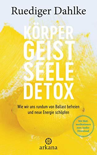 Körper-Geist-Seele-Detox: Wie wir uns rundum von Ballast befreien und neue Energie schöpfen - Mit Heilmeditationen zum Audio-Download (German Edition)