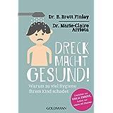 Dreck macht gesund!: Warum zu viel Hygiene Ihrem Kind schadet (German Edition)