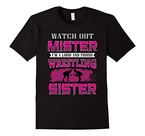 Watch Out Mister I'm A Loud and Proud Wrestling Sister Shirt