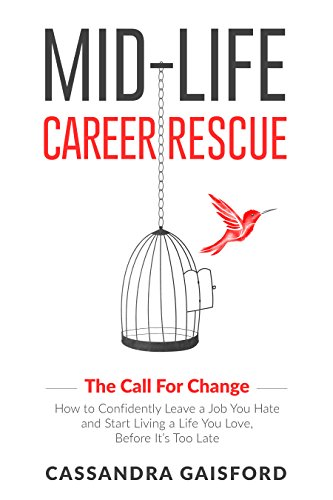 Pdf Spirituality Mid-Life Career Rescue (The Call For Change): How to change careers, confidently leave a job you hate, and start living a life you love, before it's too late