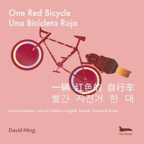 One Red Bicycle: Explore Numbers, Colors, and Vehicles in English, Spanish, Chinese & Korean (Bilingual Kids -