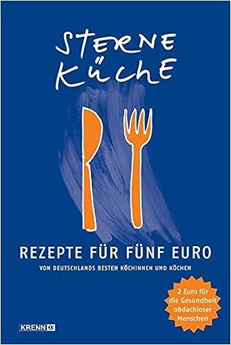 Sterneküche   Rezepte Für Fünf Euro: Von Deutschlands Besten Köchinnen Und  Köchen: Amazon.de: Verein Armut Und Gesundheit E.V., Verein Neuner HAUS, ...