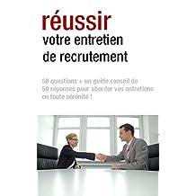 Réussir votre entretien de recrutement: Questionnaire & guide conseil pour préparer et réussir votre entretien (French Edition)
