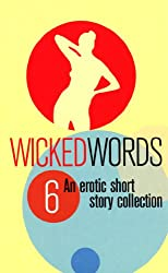 Wicked Words 6: An Erotic Short Story Collection: Vol 6