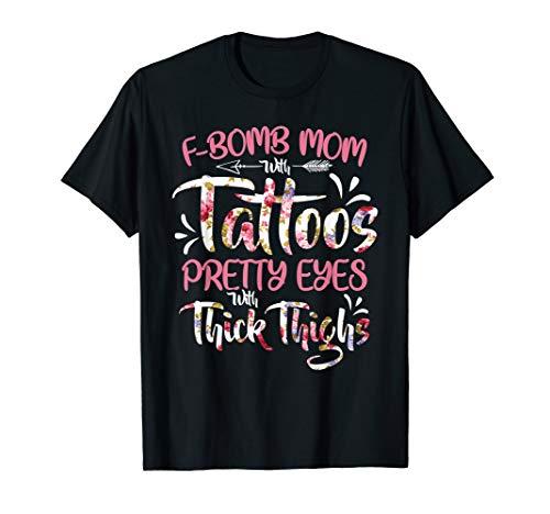 F-Bomb Mom With Tattoos Pretty Eyes Thick Thighs T shirt Tee