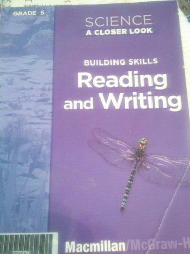 Science A Closer Look, Grade 5: Building Skills Reading and Writing (Building Skills Reading and Writing)