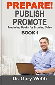 Prepare! Publish! Promote! Book 1: Producing Books That Sell (Volume 1) by Gary Webb (2015-03-04)