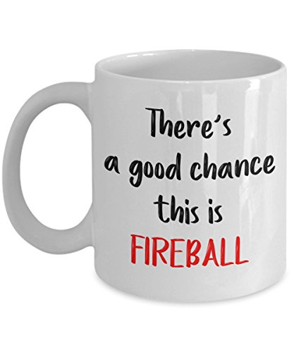 Fireball Whiskey Mug - There's a good chance this is Fireball - Funny Tea Hot Cocoa Coffee Cup - Novelty Birthday Gifts -
