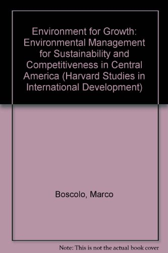Environment for Growth: Environmental Management for Sustainability and Competitiveness in Central America (Harvard Studies in International Development)
