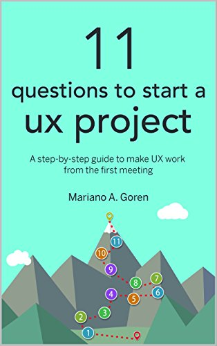 Pdf Download Full 11 Questions To Start A Ux Project A Step By Step Guide To Make Ux Work From The First Meeting User Experience Design Strategy Books Pdf Read Online By Mariano