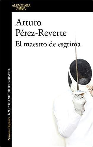 El maestro de esgrima (Hispánica): Amazon.es: Pérez-Reverte, Arturo: Libros