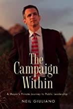 The Campaign Within: A Mayor's Private Journey to Public Leadership [Hardcover] [2012] (Author) Neil Giuliano