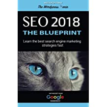 SE0 2018: The Blueprint: Learn The Best Search Engine Marketing Strategies Fast