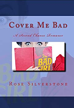 Cover Me Bad: A Second Chance Romance by [Silverstone, Rose]