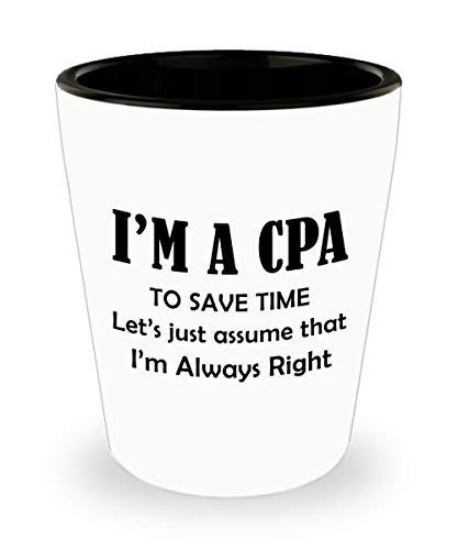 Gifts for CPA Shot Glass Funny Cute Gag Accountancy Exam Passer Chartered Certified Public Accountant Day Congratulations Gift Idea Accounting Office Novelty Shotglass - Always Right