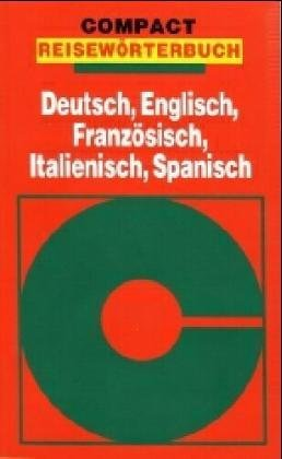 Compact Wörterbücher, Reisewörterbuch Deutsch-Englisch-Französisch-Italienisch-Spanisch (1995-09-05)