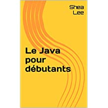 Le Java pour débutants (French Edition)