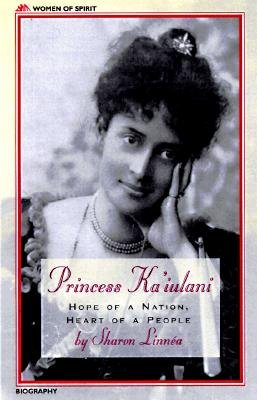 Princess Ka'iulani: Hope of a Nation, Heart of a People (Women of Spirit)