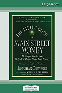 The Little Book of Main Street Money: 21 Simple Truths that Help Real People Make Real Money (16pt Large Print Edition)
