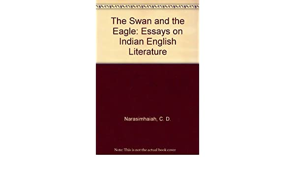 Amazoncom The Swan And The Eagle Essays On Indian English  Amazoncom The Swan And The Eagle Essays On Indian English Literature   C D Narasimhaiah Books