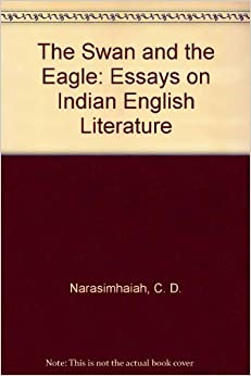 Amazoncom The Swan And The Eagle Essays On Indian English  The Swan And The Eagle Essays On Indian English Literature