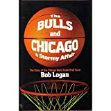 The Bulls and Chicago, Bob Logan, 069580619X