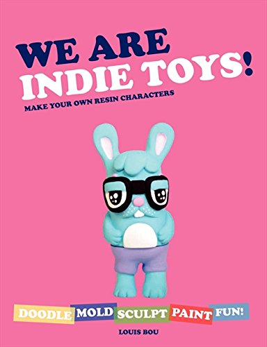 We Are Indie Toys: Make Your Own Resin Characters ebook