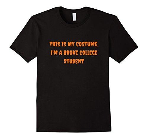 College Student Costume Ideas (Mens This Is My Costume Broke College Student Halloween T-Shirt Small Black)