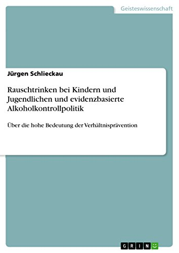 Download Rauschtrinken bei Kindern und Jugendlichen und evidenzbasierte Alkoholkontrollpolitik: Über die hohe Bedeutung der Verhältnisprävention (German Edition) Pdf