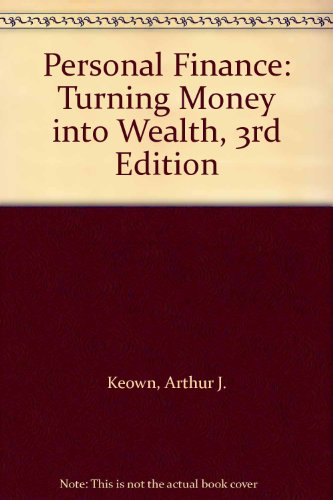 (Personal Finance: Turning Money into Wealth, 3rd Edition)