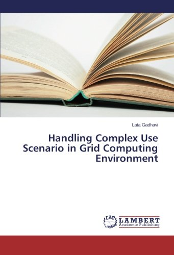 Handling Complex Use Scenario in Grid Computing Environment PDF