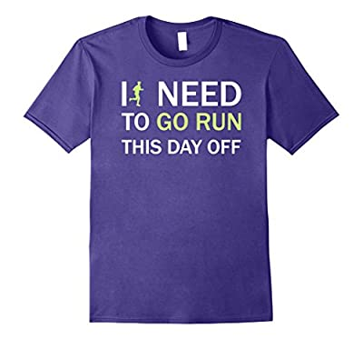 I Need To Go Run This Day Off Funny Runners Running T-shirt