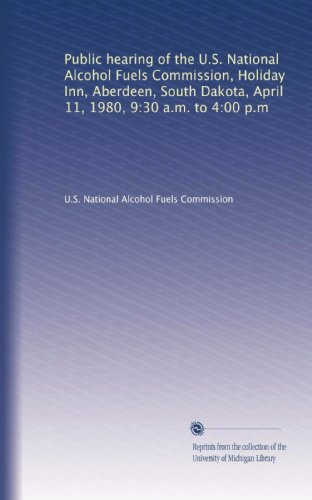 Public hearing of the U.S. National Alcohol Fuels Commission, Holiday Inn, Aberdeen, South Dakota, April 11, 1980, 9:30 a.m. to 4:00 p.m -