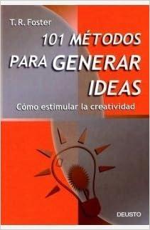 101 métodos para generar ideas : cómo estimular la
