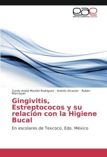 Gingivitis, Estreptococos y su relación con la Higiene Bucal: En escolares de Texcoco, Edo. México (Spanish Edition)