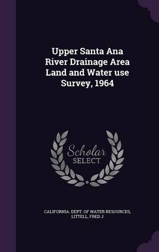 Upper Santa Ana River Drainage Area Land and Water use Survey, 1964 ebook