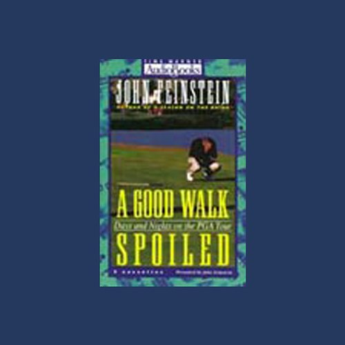 A Good Walk Spoiled: Days and Nights on the PGA Tour by Hachette Audio