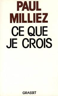Ce que je crois par Paul Milliez