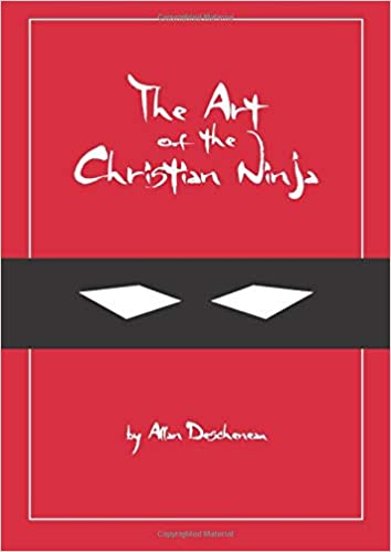 Art of the Christian Ninja: A Guide to Infiltration, Combat ...