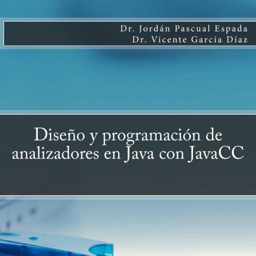 Diseño y programación de analizadores en Java con JavaCC (Spanish Edition)