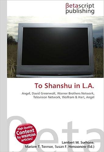 To Shanshu in L.A.: Angel, David Greenwalt, Warner Brothers Network, Television Network, Wolfram & Hart, Angel: Amazon.es: Surhone, Lambert M, Timpledon, Miriam T, Marseken, Susan F: Libros en idiomas extranjeros