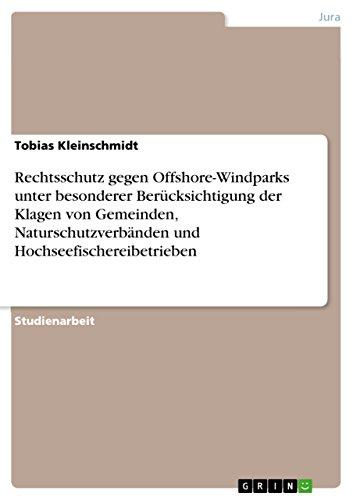 Rechtsschutz gegen Offshore-Windparks unter besonderer Berücksichtigung der Klagen von Gemeinden, Naturschutzverbänden und Hochseefischereibetrieben (German Edition) (Unter Off)