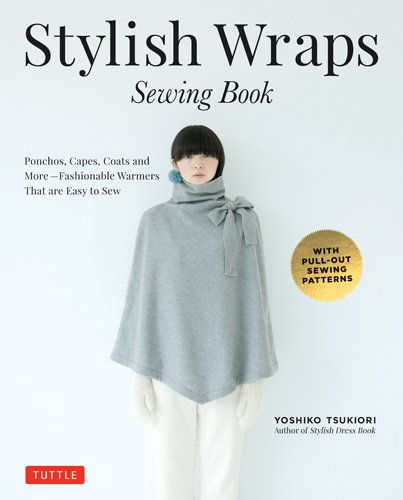 Stylish Wraps Sewing Book: Ponchos, Capes, Coats and More - Fashionable Warmers that are Easy to ()