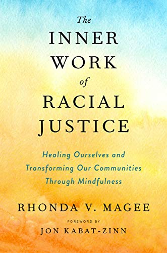 The Inner Work of Racial Justice: Healing Ourselves and Transforming Our Communities Through Mindful