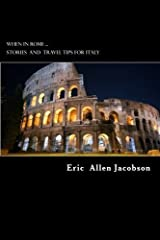 When in Rome ...: Stories and Travel Tips for Italy by Eric Allen Jacobson (2016-02-27) Paperback