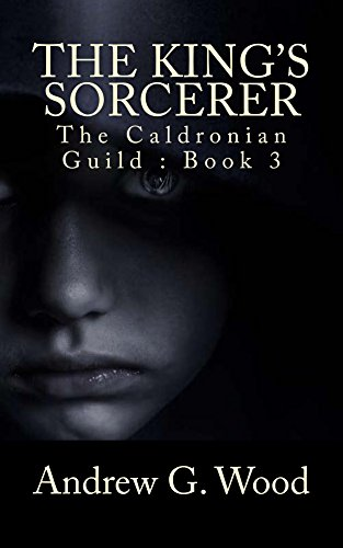 The King's Sorcerer: The Caldronian Guild : Book 3