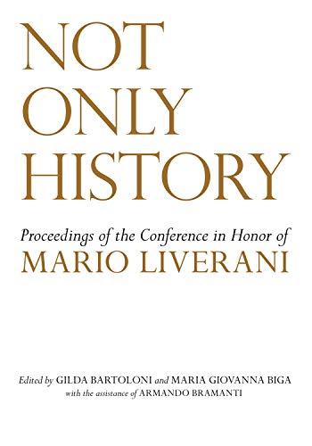 Not Only History: Proceedings of the Conference in Honor of Mario Liverani Held in Sapienza-Università di Roma, Dipartimento di Scienze dell'Antichità, 20-21 April 2009