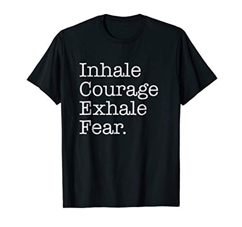 inhale courage exhale fear tshirt