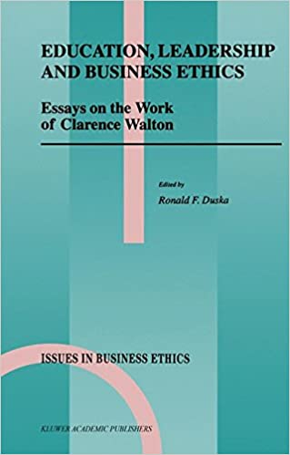 education leadership and business ethics essays on the work of  education leadership and business ethics essays on the work of clarence  walton issues in business ethics th edition