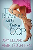 Amazon.com: Ten Reasons Not to Date a Cop eBook: Lillard, Amy, Louellen, Amie: Kindle Store
